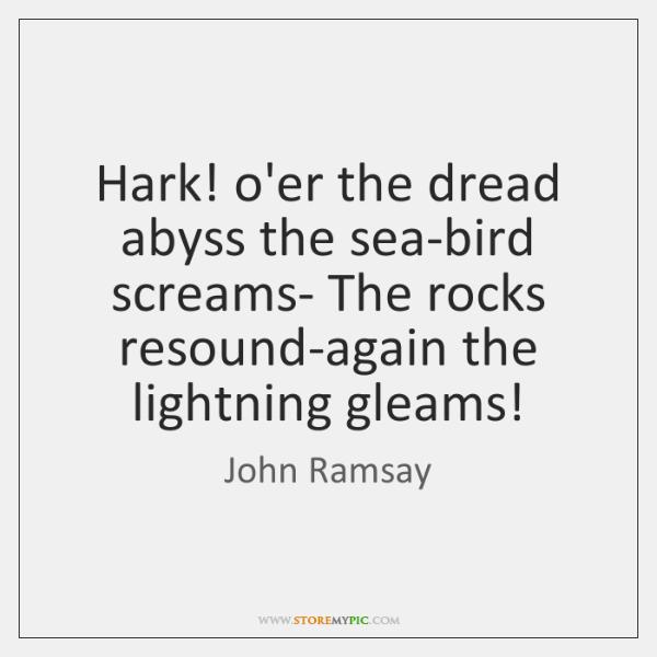 Hark! o'er the dread abyss the sea-bird screams- The rocks resound-again the ...