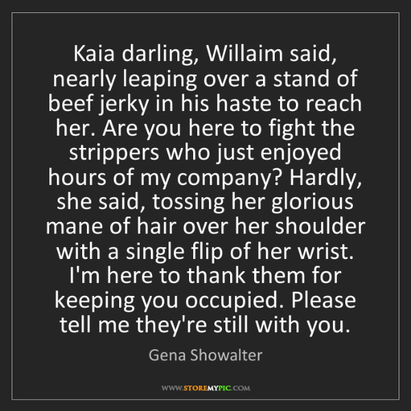 Gena Showalter: Kaia darling, Willaim said, nearly leaping over a stand...