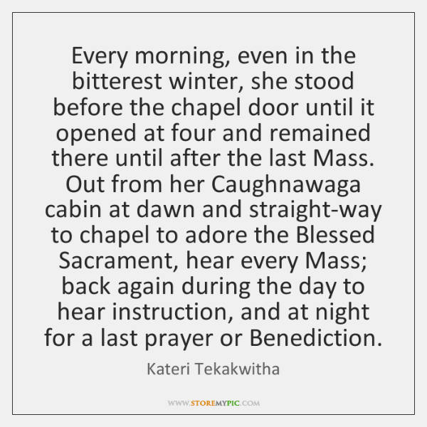 Every morning, even in the bitterest winter, she stood before the chapel ...
