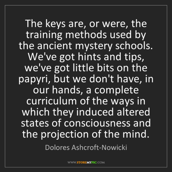 Dolores Ashcroft-Nowicki: The keys are, or were, the training methods used by the...