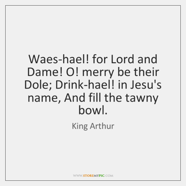 Waes-hael! for Lord and Dame! O! merry be their Dole; Drink-hael! in ...