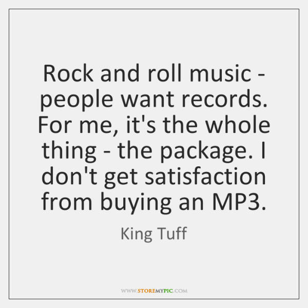 Rock and roll music - people want records. For me, it's the ...