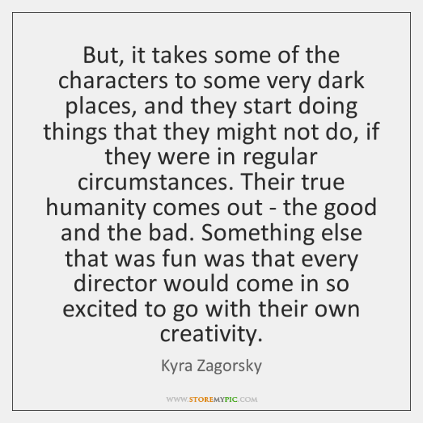 But, it takes some of the characters to some very dark places, ...