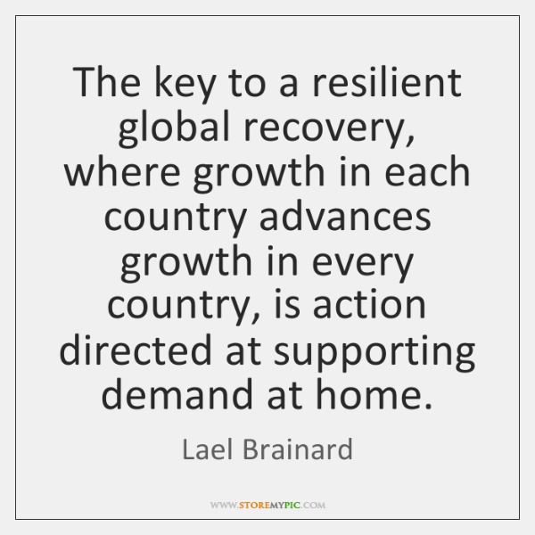 The key to a resilient global recovery, where growth in each country ...