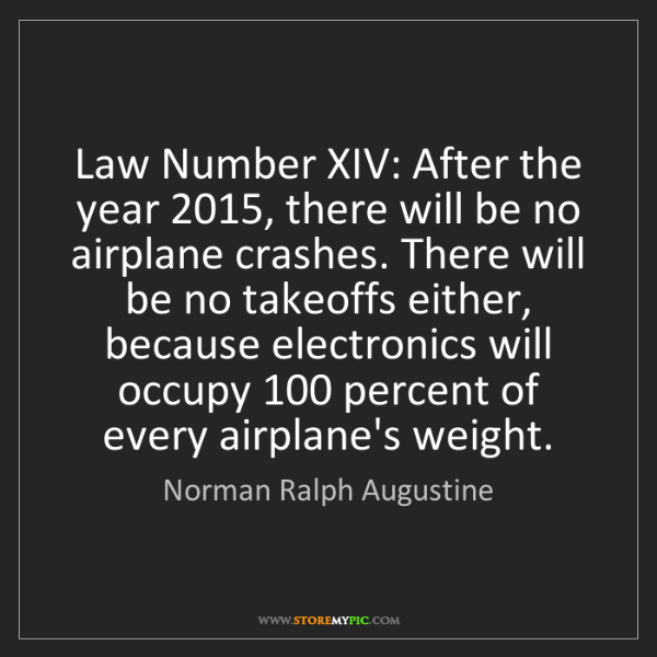 Norman Ralph Augustine: Law Number XIV: After the year 2015, there will be no...