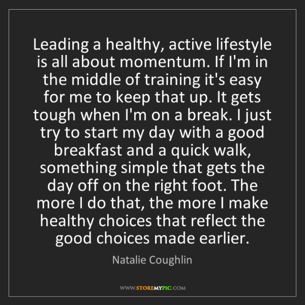 Natalie Coughlin: Leading a healthy, active lifestyle is all about momentum....