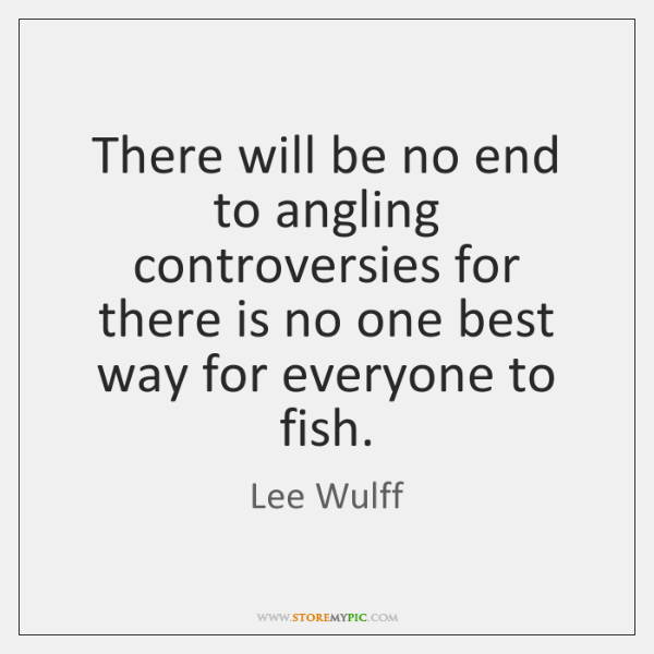 There will be no end to angling controversies for there is no ...