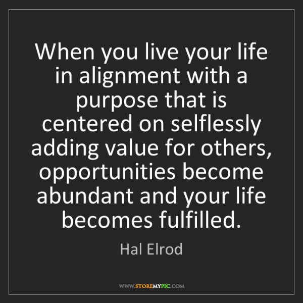 Hal Elrod: When you live your life in alignment with a purpose that...