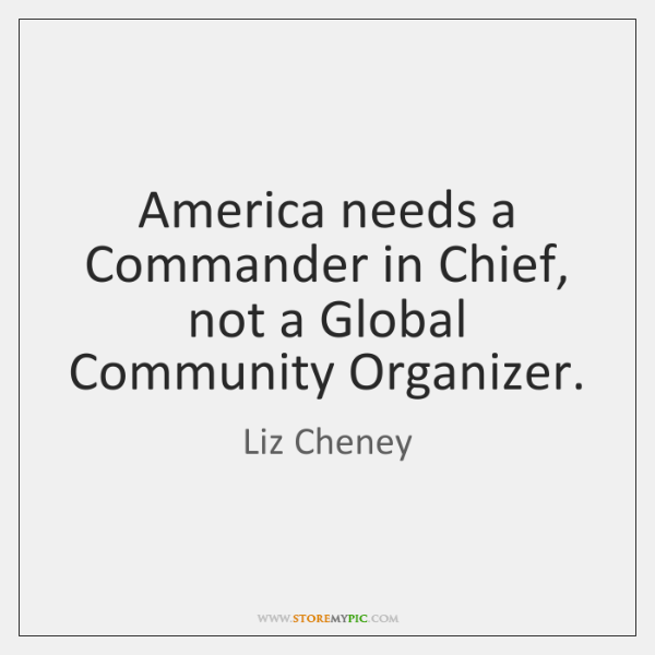 America needs a Commander in Chief, not a Global Community Organizer.