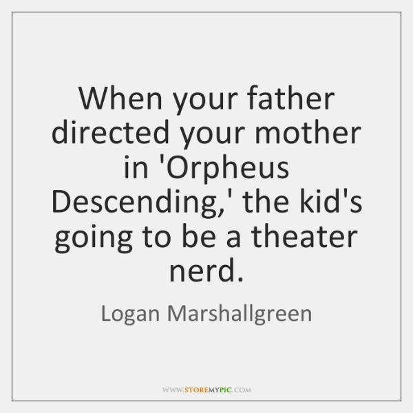 When your father directed your mother in 'Orpheus Descending,' the kid's ...
