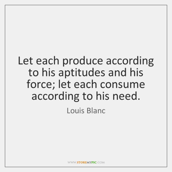 Let each produce according to his aptitudes and his force; let each ...