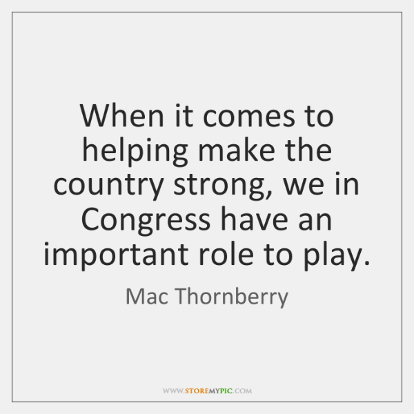 When it comes to helping make the country strong, we in Congress ...