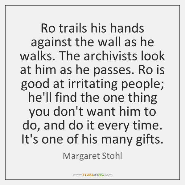 Ro trails his hands against the wall as he walks. The archivists ...