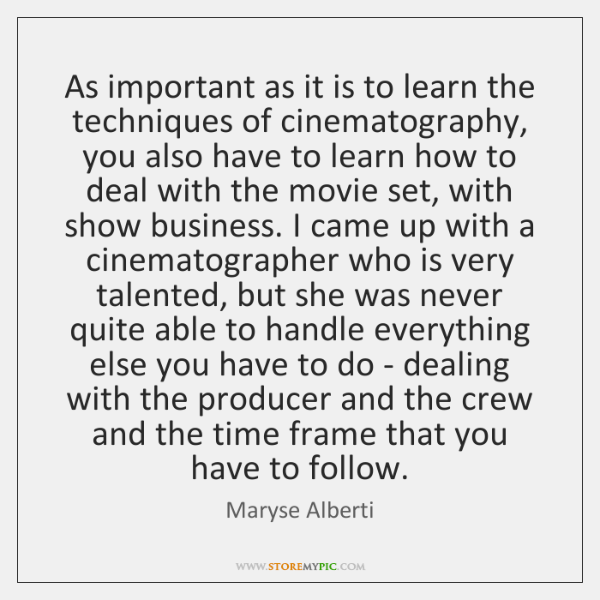 As important as it is to learn the techniques of cinematography, you ...