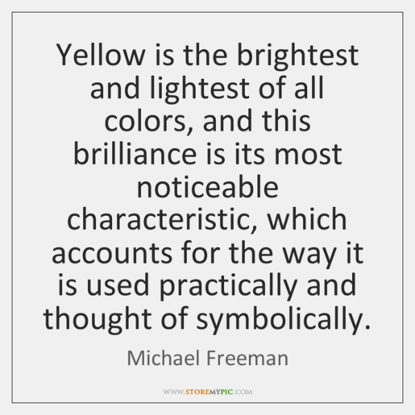 Yellow is the brightest and lightest of all colors, and this brilliance ...