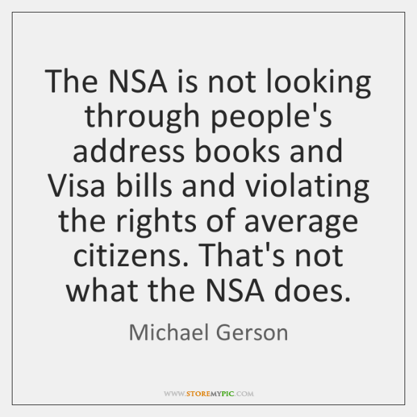 The NSA is not looking through people's address books and Visa bills ...