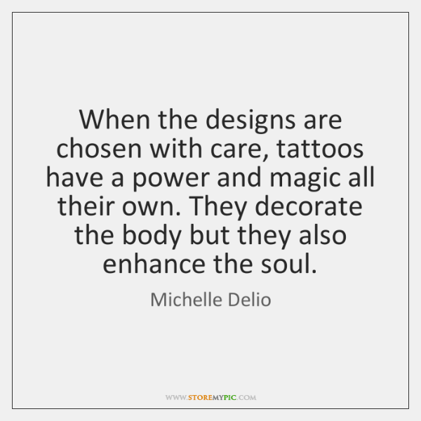 When the designs are chosen with care, tattoos have a power and ...
