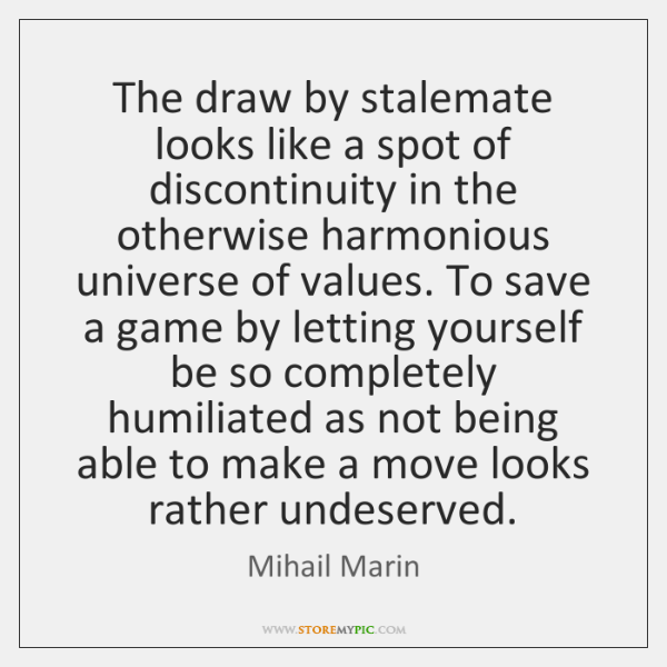 The draw by stalemate looks like a spot of discontinuity in the ...