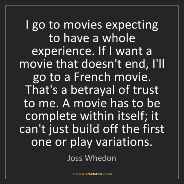 Joss Whedon: I go to movies expecting to have a whole experience....