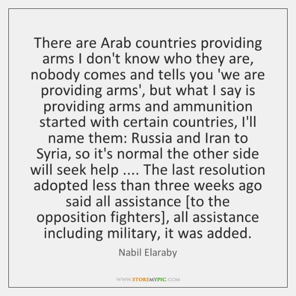 There are Arab countries providing arms I don't know who they are, ...