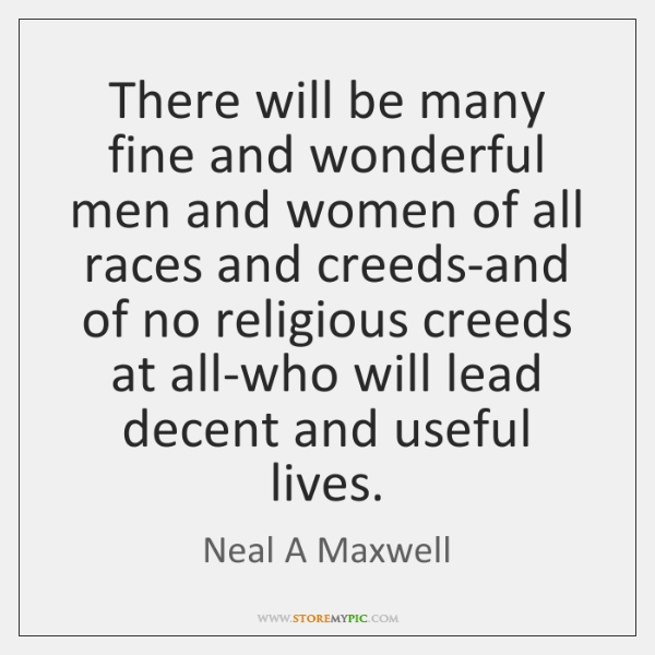 There will be many fine and wonderful men and women of all ...
