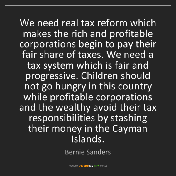 Bernie Sanders: We need real tax reform which makes the rich and profitable...
