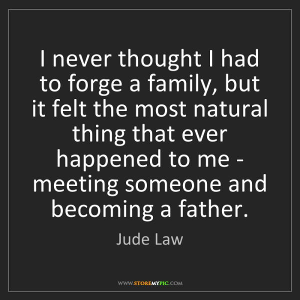 Jude Law: I never thought I had to forge a family, but it felt...