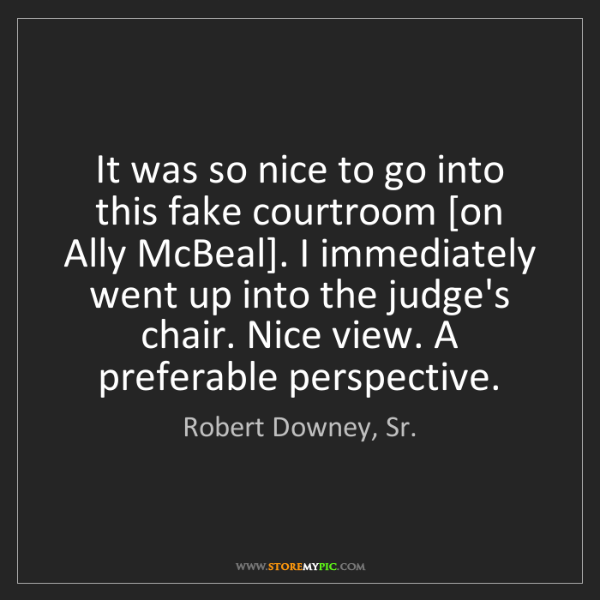 Robert Downey, Sr.: It was so nice to go into this fake courtroom [on Ally...
