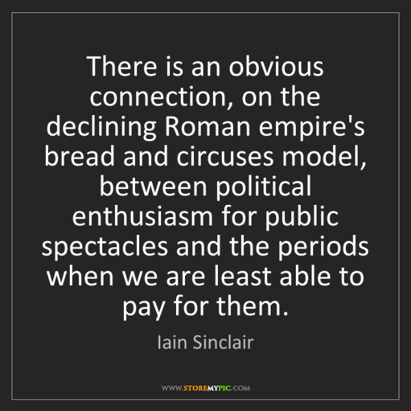 Iain Sinclair: There is an obvious connection, on the declining Roman...