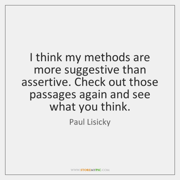 I think my methods are more suggestive than assertive. Check out those ...