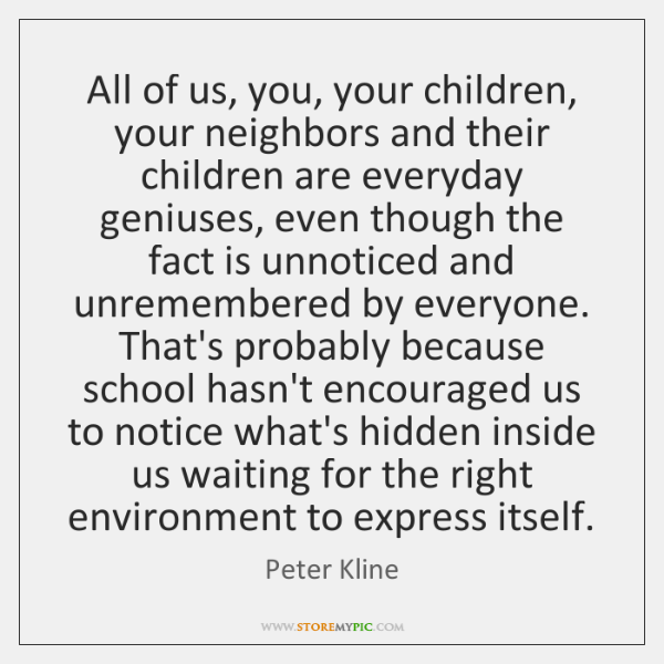 All of us, you, your children, your neighbors and their children are ...