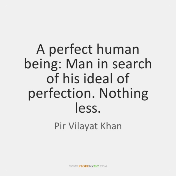 A perfect human being: Man in search of his ideal of perfection. ...
