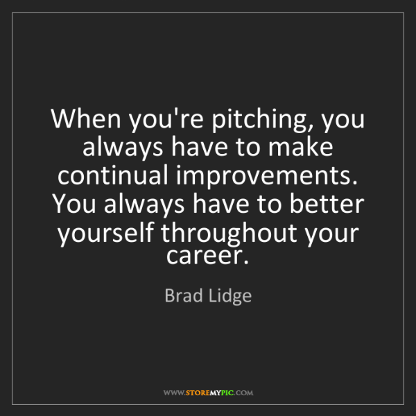 Brad Lidge: When you're pitching, you always have to make continual...