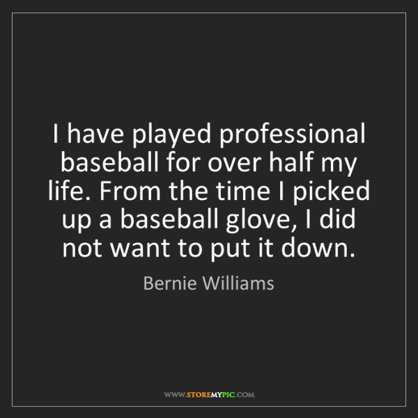 Bernie Williams: I have played professional baseball for over half my...
