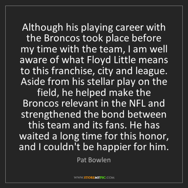 Pat Bowlen: Although his playing career with the Broncos took place...