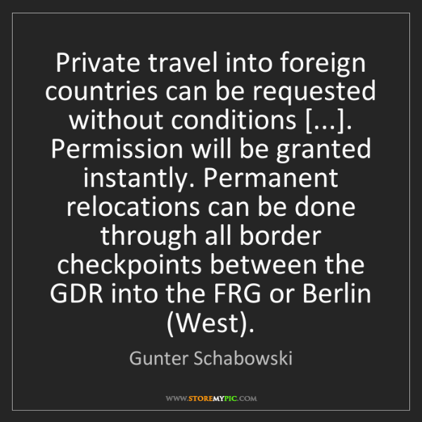 Gunter Schabowski: Private travel into foreign countries can be requested...
