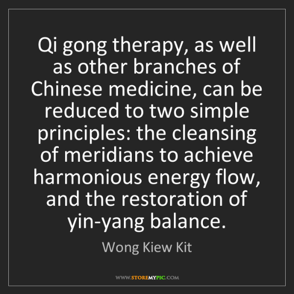 Wong Kiew Kit: Qi gong therapy, as well as other branches of Chinese...