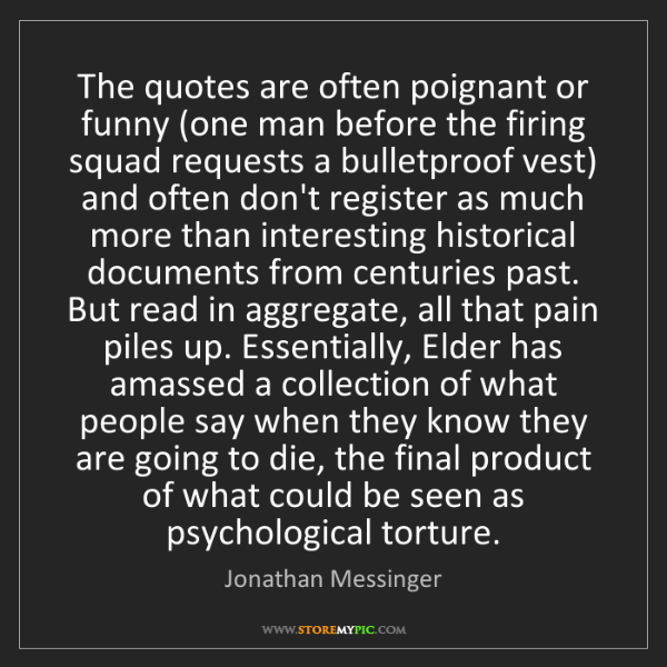 Jonathan Messinger: The quotes are often poignant or funny (one man before...
