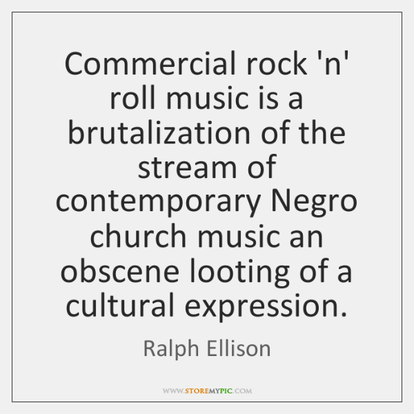 Commercial Rock N Roll Music Is A Brutalization Of The Stream Of