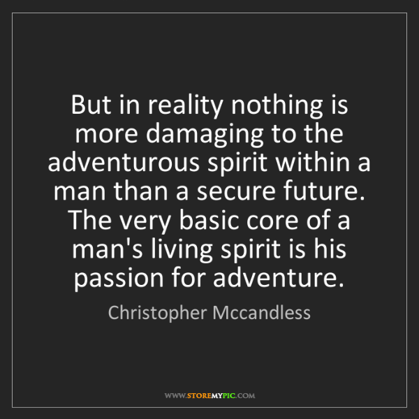 Christopher Mccandless: But in reality nothing is more damaging to the adventurous...