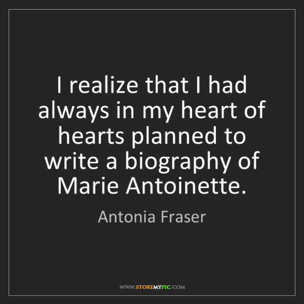 Antonia Fraser: I realize that I had always in my heart of hearts planned...