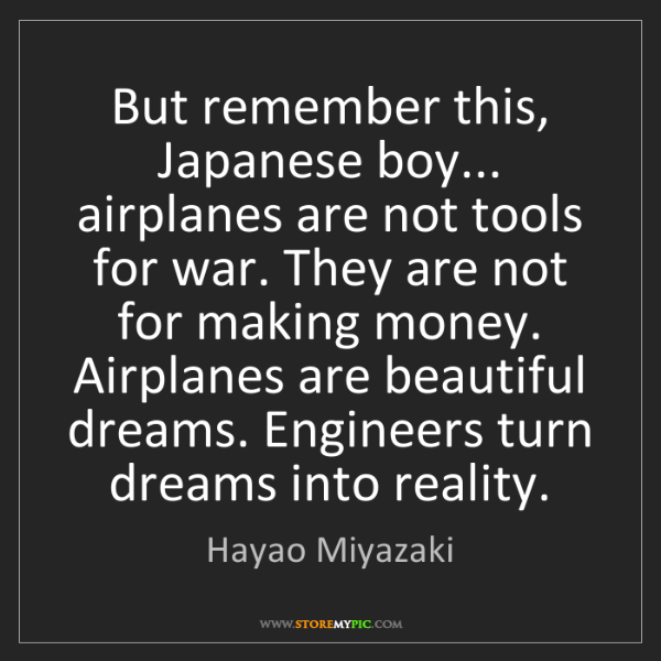 Hayao Miyazaki: But remember this, Japanese boy... airplanes are not...