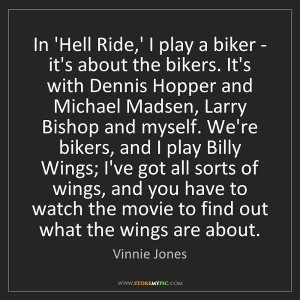 Vinnie Jones: In 'Hell Ride,' I play a biker - it's about the bikers....