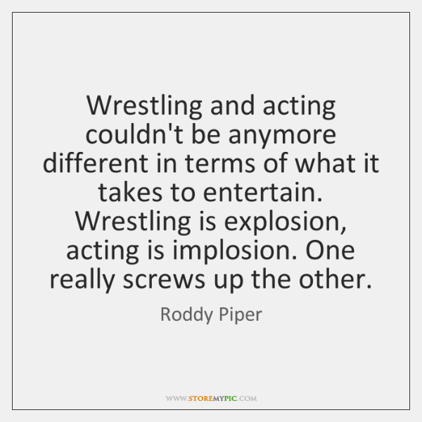 Wrestling and acting couldn't be anymore different in terms of what it ...