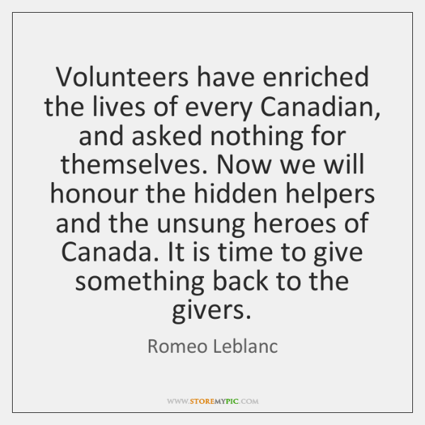Volunteers have enriched the lives of every Canadian, and asked nothing for ...