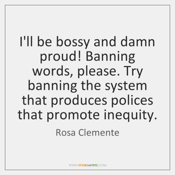 I'll be bossy and damn proud! Banning words, please. Try banning the ...