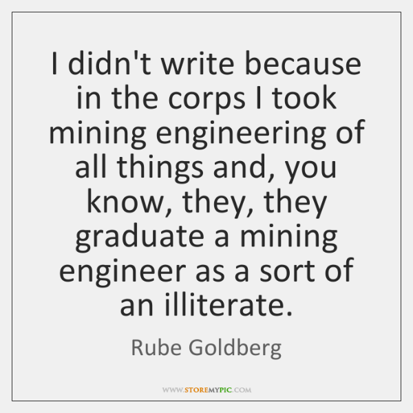 I didn't write because in the corps I took mining engineering of ...