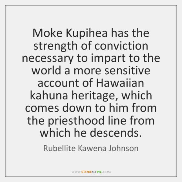 Moke Kupihea has the strength of conviction necessary to impart to the ...