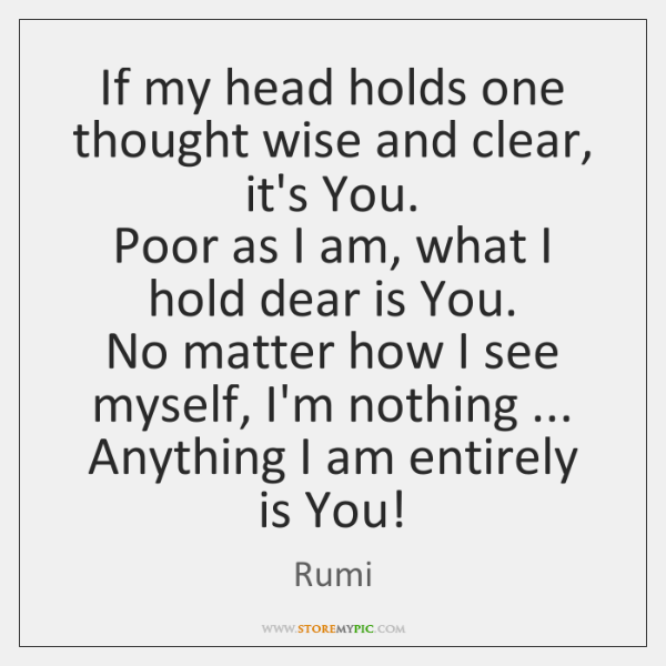 If My Head Holds One Thought Wise And Clear Its You Poor