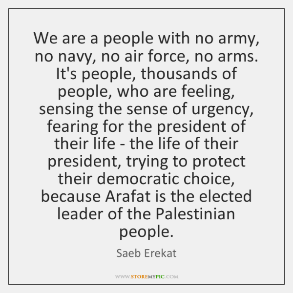 We are a people with no army, no navy, no air force, ...
